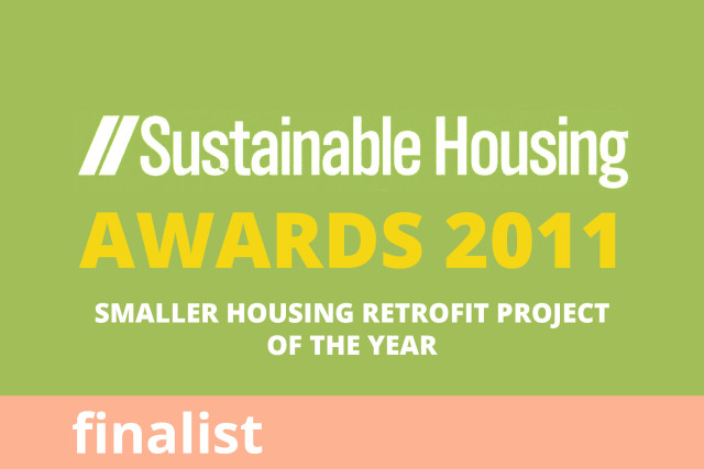 Sustainable Housing Awards, Sustainable Smaller Housing Retrofit Project of the Year, Finalist 2011